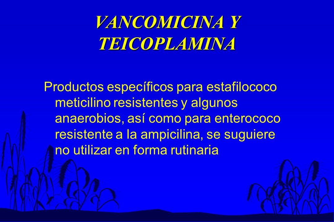 VANCOMICINA Y TEICOPLAMINA Productos específicos para estafilococo meticilino resistentes y algunos anaerobios, así como para enterococo resistente a