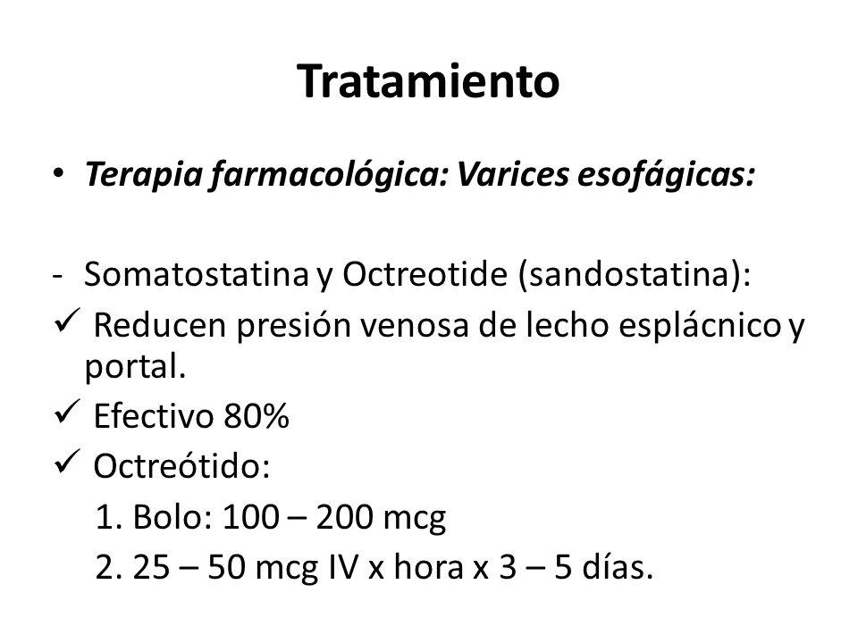Tratamiento Terapia farmacológica: Varices esofágicas: -Somatostatina y Octreotide (sandostatina): Reducen presión venosa de lecho esplácnico y portal.