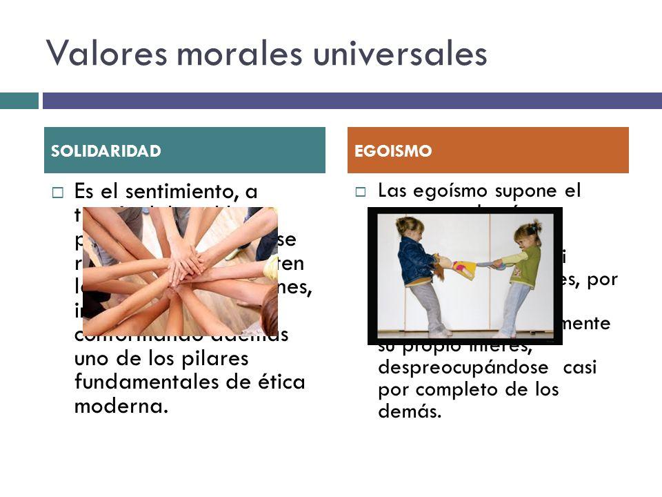 Valores morales universales Es el sentimiento, a través del cual las personas se sienten, se reconocen y comparten las mismas obligaciones, intereses,