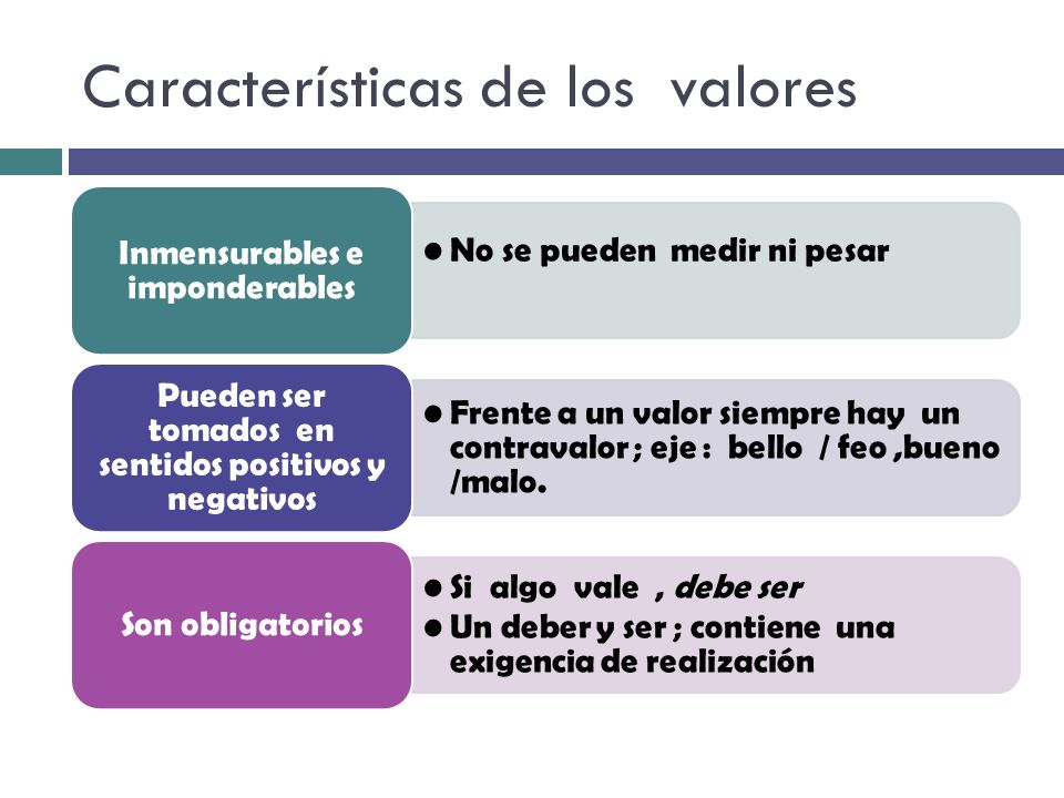 Características de los valores ¿ Tienen las cosas o los hechos un valor, que despierte una reacción en nosotros una de agrado o desagrado .