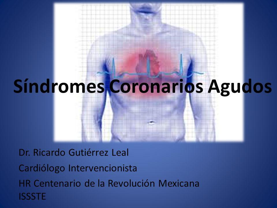 Dr. Ricardo Gutiérrez Leal Cardiólogo Intervencionista HR Centenario de la Revolución Mexicana ISSSTE Síndromes Coronarios Agudos