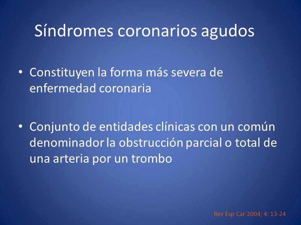 Constituyen la forma más severa de enfermedad coronaria Conjunto de entidades clínicas con un común denominador la obstrucción parcial o total de una