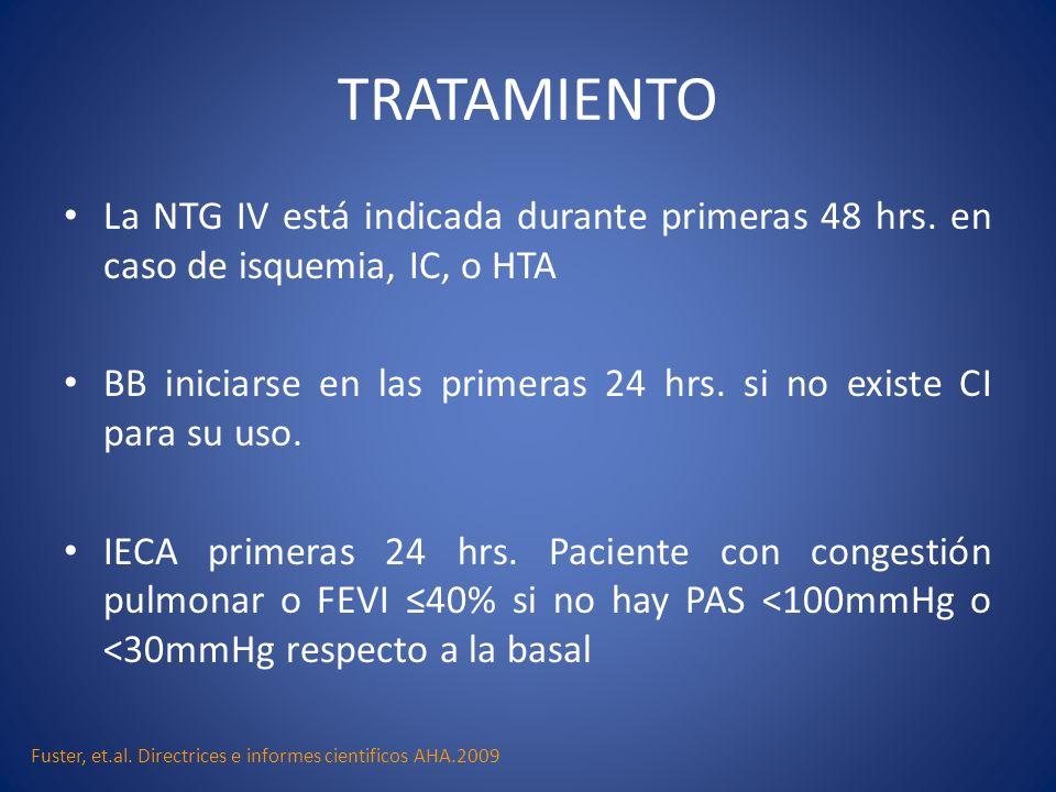 TRATAMIENTO La NTG IV está indicada durante primeras 48 hrs. en caso de isquemia, IC, o HTA BB iniciarse en las primeras 24 hrs. si no existe CI para