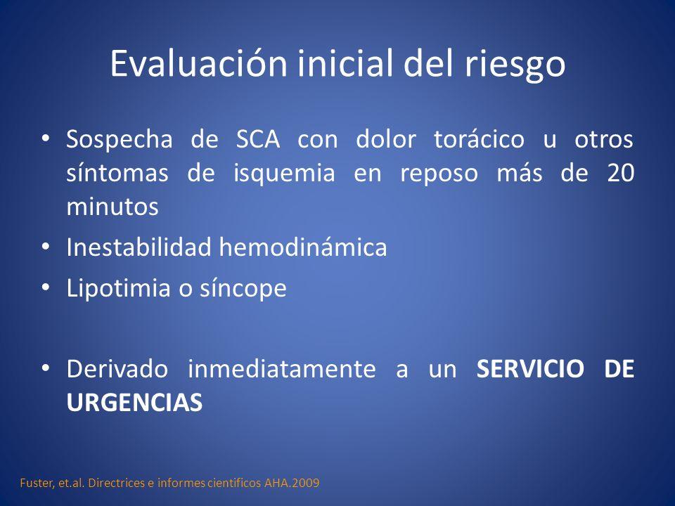 Evaluación inicial del riesgo Sospecha de SCA con dolor torácico u otros síntomas de isquemia en reposo más de 20 minutos Inestabilidad hemodinámica L