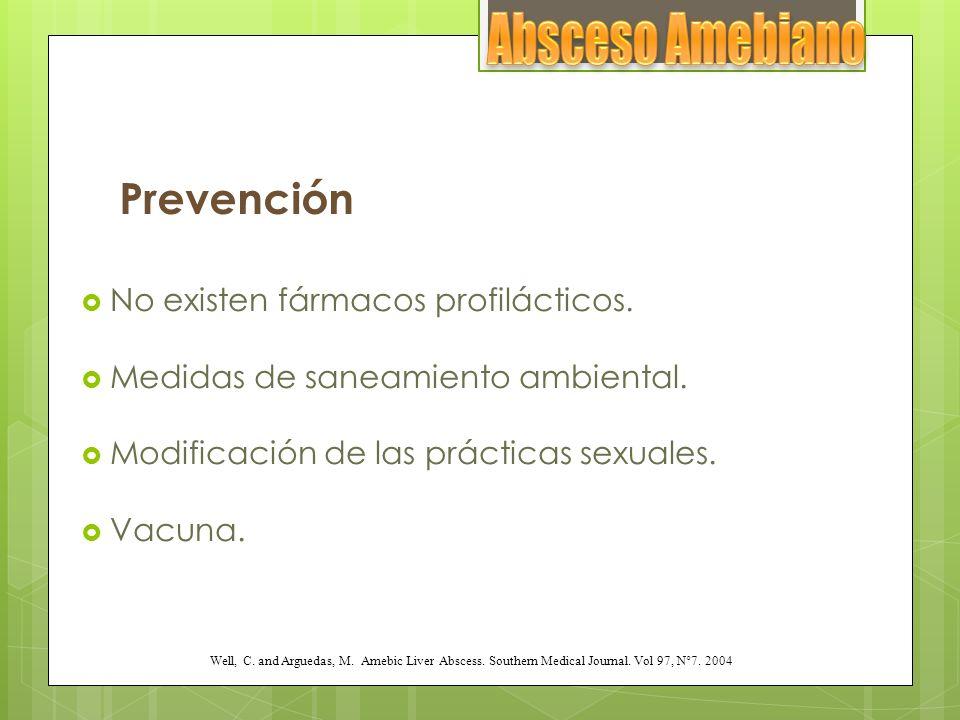 Prevención No existen fármacos profilácticos. Medidas de saneamiento ambiental. Modificación de las prácticas sexuales. Vacuna. Well, C. and Arguedas,