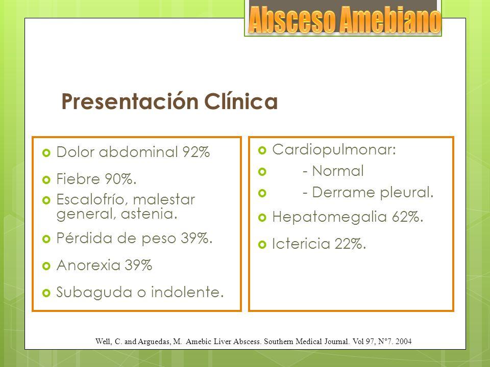 Presentación Clínica Dolor abdominal 92% Fiebre 90%. Escalofrío, malestar general, astenia. Pérdida de peso 39%. Anorexia 39% Subaguda o indolente. Ca