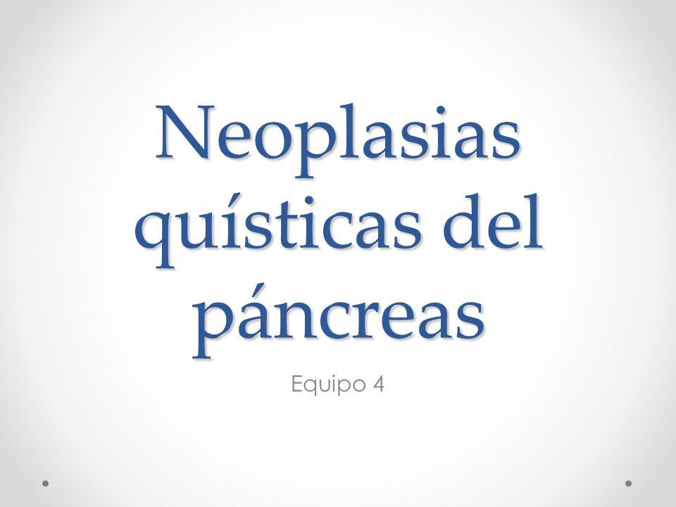 Neoplasias quísticas No son frecuentes Tampoco excepcionales Incidencia en México: 10,000 y 100