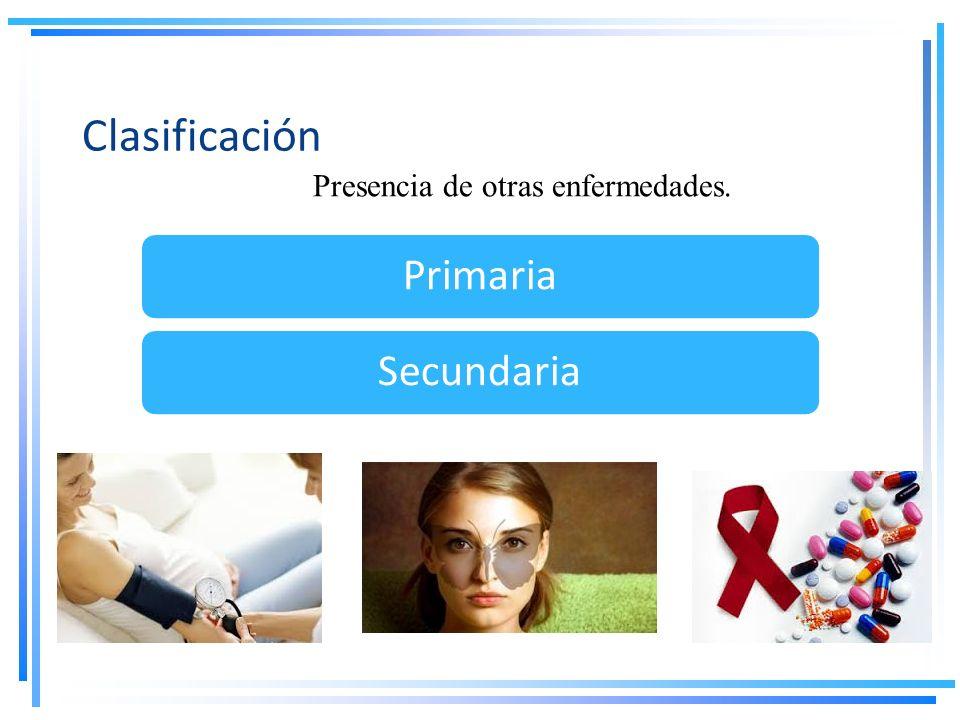 Clasificación Presencia de otras enfermedades. PrimariaSecundaria