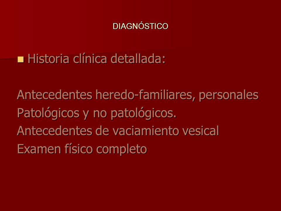 DIAGNÓSTICO Historia clínica detallada: Historia clínica detallada: Antecedentes heredo-familiares, personales Patológicos y no patológicos. Anteceden