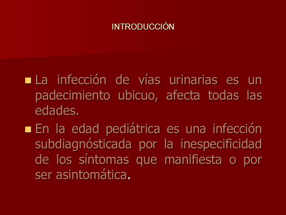 INTRODUCCIÓN La infección de vías urinarias es un padecimiento ubicuo, afecta todas las edades. La infección de vías urinarias es un padecimiento ubic