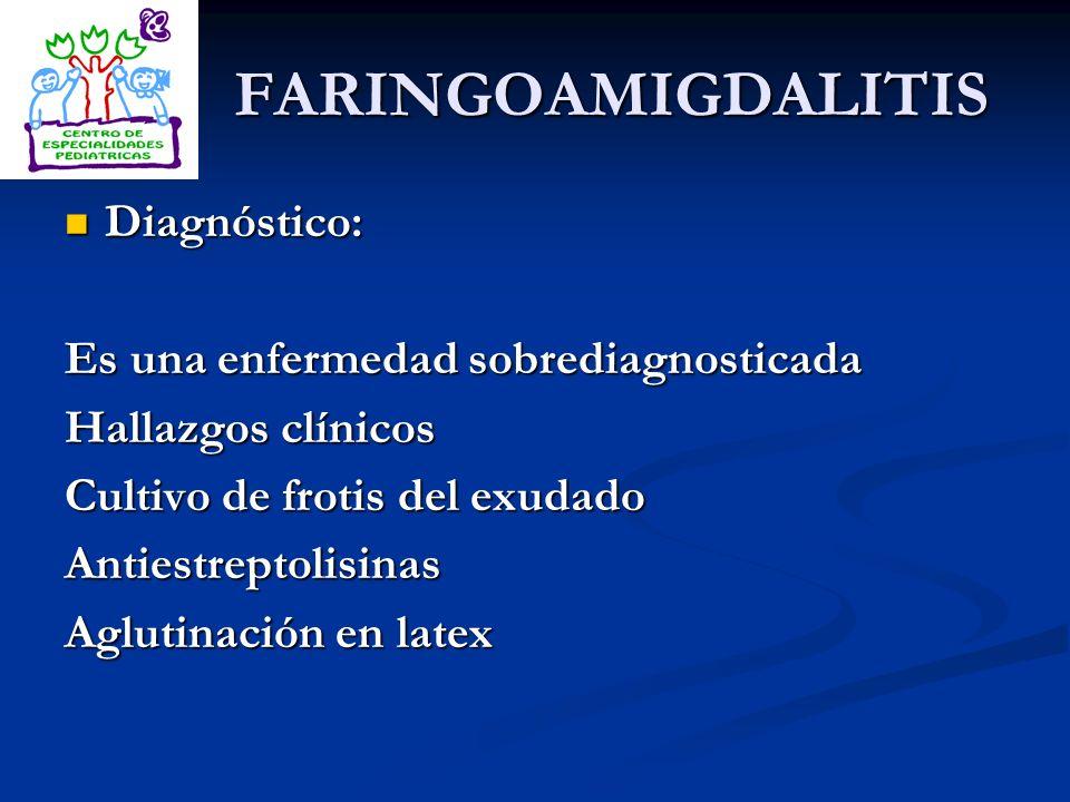 FARINGOAMIGDALITIS Diagnóstico: Diagnóstico: Es una enfermedad sobrediagnosticada Hallazgos clínicos Cultivo de frotis del exudado Antiestreptolisinas