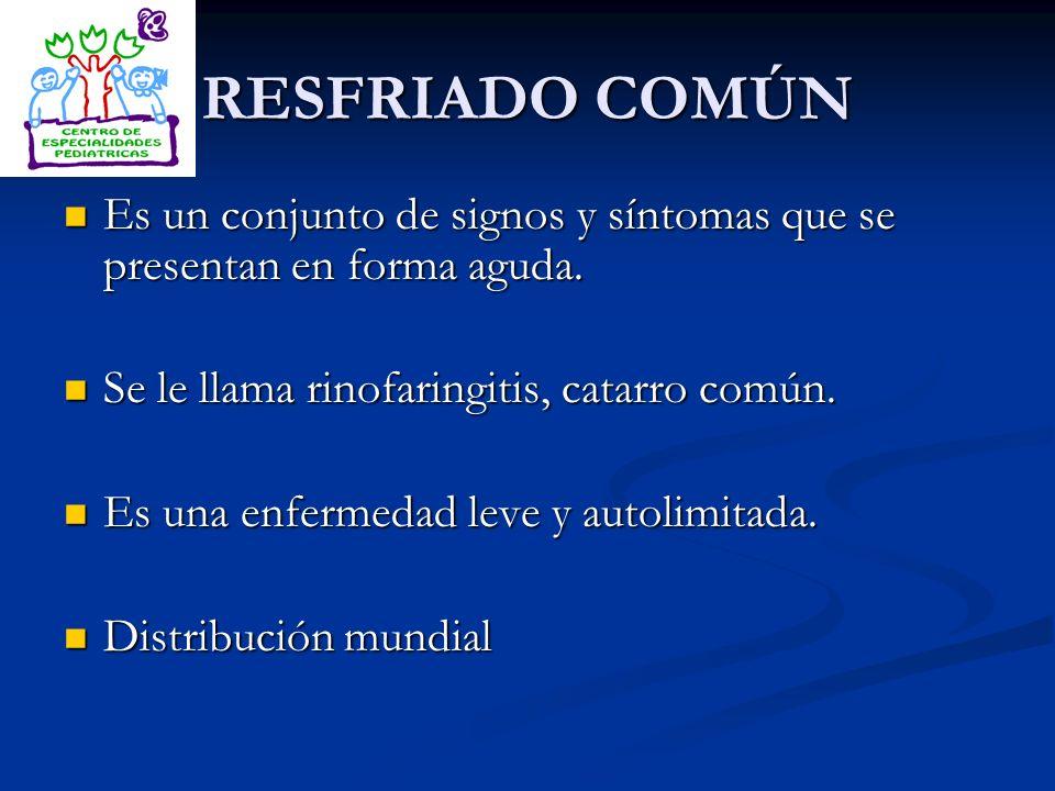 RESFRIADO COMÚN Es un conjunto de signos y síntomas que se presentan en forma aguda. Es un conjunto de signos y síntomas que se presentan en forma agu