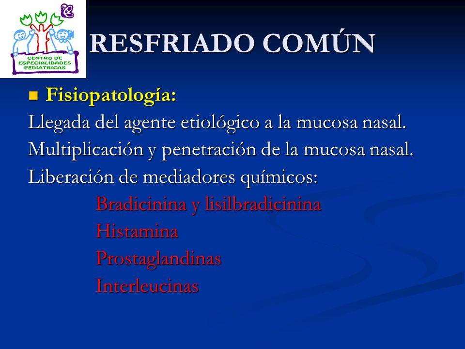 RESFRIADO COMÚN Fisiopatología: Fisiopatología: Llegada del agente etiológico a la mucosa nasal. Multiplicación y penetración de la mucosa nasal. Libe