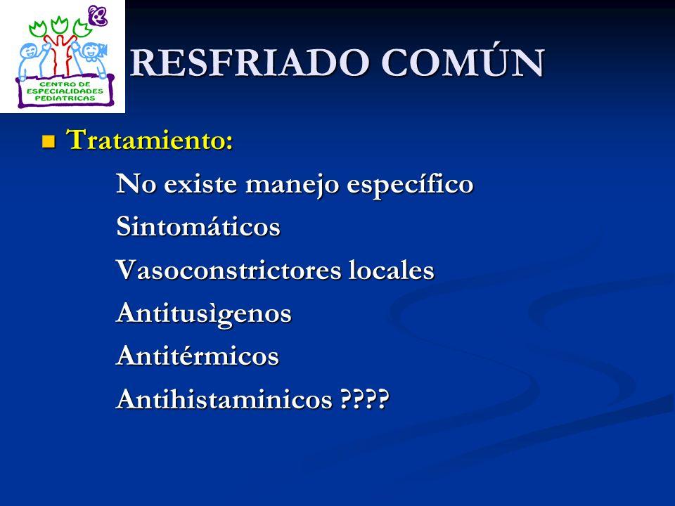 RESFRIADO COMÚN Tratamiento: Tratamiento: No existe manejo específico No existe manejo específico Sintomáticos Sintomáticos Vasoconstrictores locales