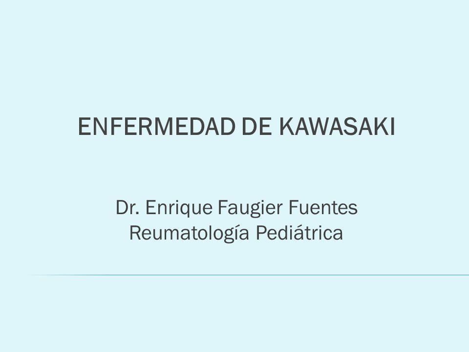 ENFERMEDAD DE KAWASAKI Dr. Enrique Faugier Fuentes Reumatología Pediátrica