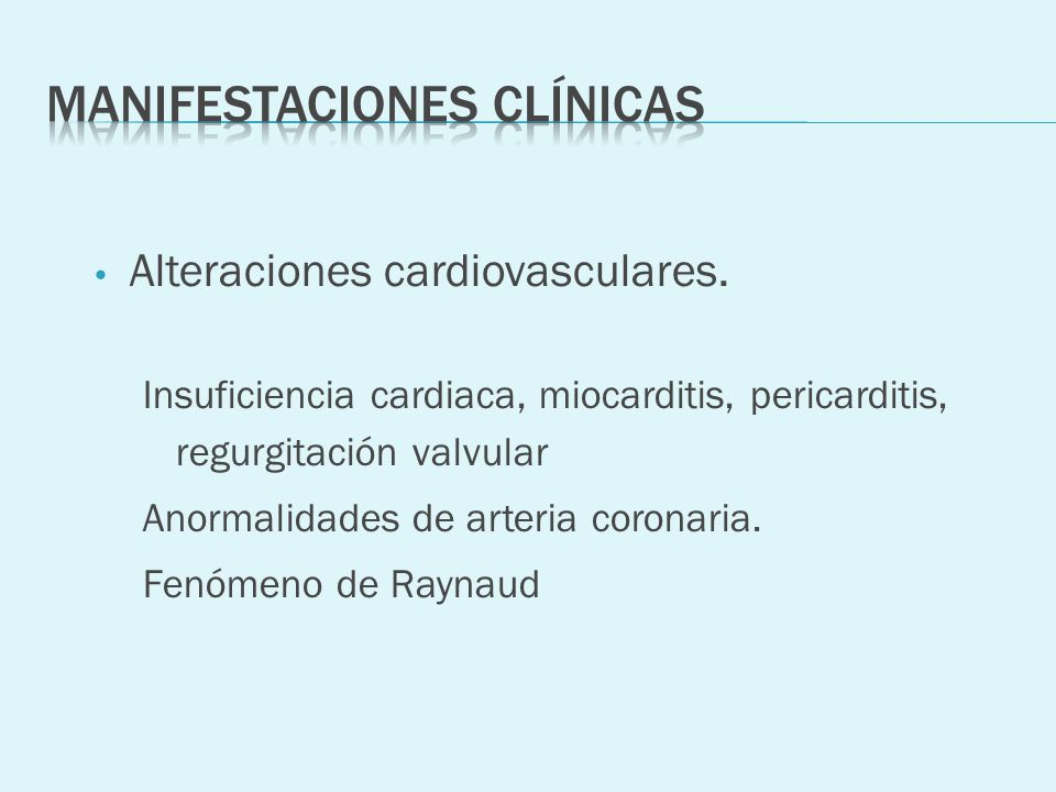Alteraciones cardiovasculares. Insuficiencia cardiaca, miocarditis, pericarditis, regurgitación valvular Anormalidades de arteria coronaria. Fenómeno