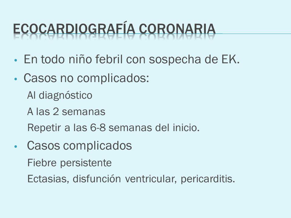En todo niño febril con sospecha de EK. Casos no complicados: Al diagnóstico A las 2 semanas Repetir a las 6-8 semanas del inicio. Casos complicados F