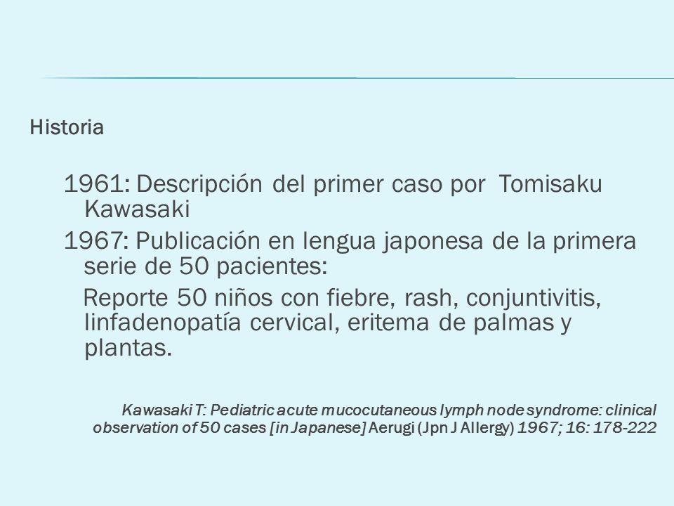 Historia 1961: Descripción del primer caso por Tomisaku Kawasaki 1967: Publicación en lengua japonesa de la primera serie de 50 pacientes: Reporte 50