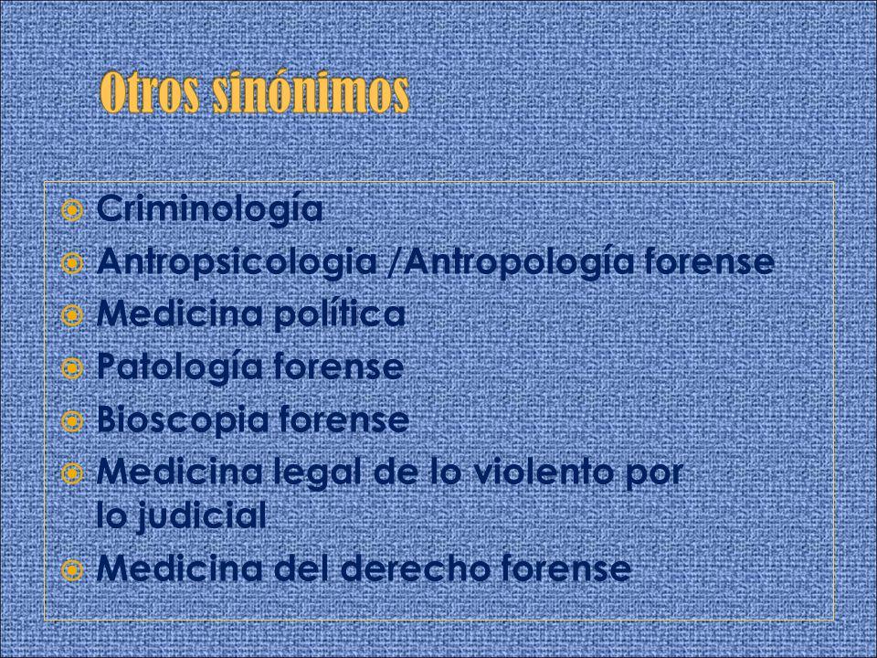 Criminología Antropsicologia /Antropología forense Medicina política Patología forense Bioscopia forense Medicina legal de lo violento por lo judicial