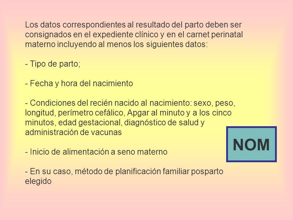 Los datos correspondientes al resultado del parto deben ser consignados en el expediente clínico y en el carnet perinatal materno incluyendo al menos