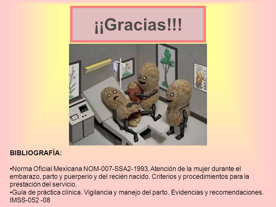 ¡¡Gracias!!! BIBLIOGRAFÍA: Norma Oficial Mexicana NOM-007-SSA2-1993, Atención de la mujer durante el embarazo, parto y puerperio y del recién nacido.