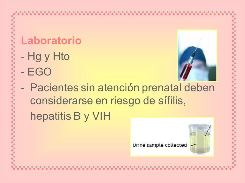 Laboratorio - Hg y Hto - EGO -Pacientes sin atención prenatal deben considerarse en riesgo de sífilis, hepatitis B y VIH