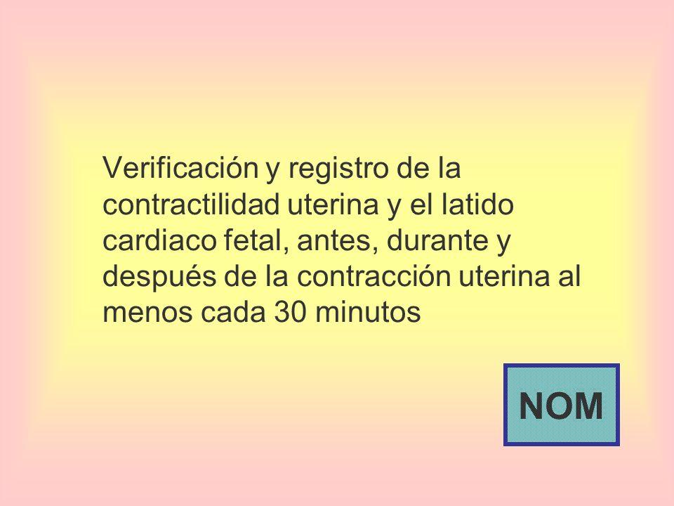 Verificación y registro de la contractilidad uterina y el latido cardiaco fetal, antes, durante y después de la contracción uterina al menos cada 30 m