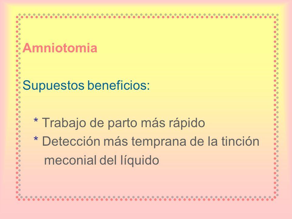 Amniotomia Supuestos beneficios: * Trabajo de parto más rápido * Detección más temprana de la tinción meconial del líquido