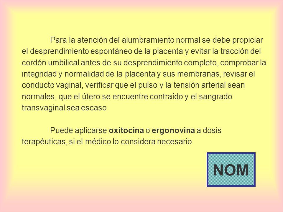Para la atención del alumbramiento normal se debe propiciar el desprendimiento espontáneo de la placenta y evitar la tracción del cordón umbilical ant