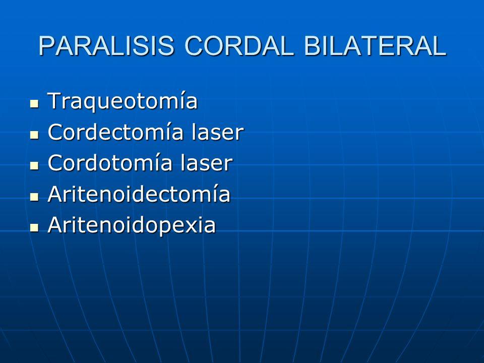 PARALISIS CORDAL BILATERAL Traqueotomía Traqueotomía Cordectomía laser Cordectomía laser Cordotomía laser Cordotomía laser Aritenoidectomía Aritenoidectomía Aritenoidopexia Aritenoidopexia
