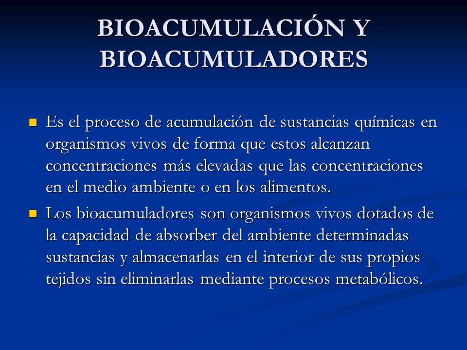 BIOACUMULACIÓN Y BIOACUMULADORES Es el proceso de acumulación de sustancias químicas en organismos vivos de forma que estos alcanzan concentraciones m