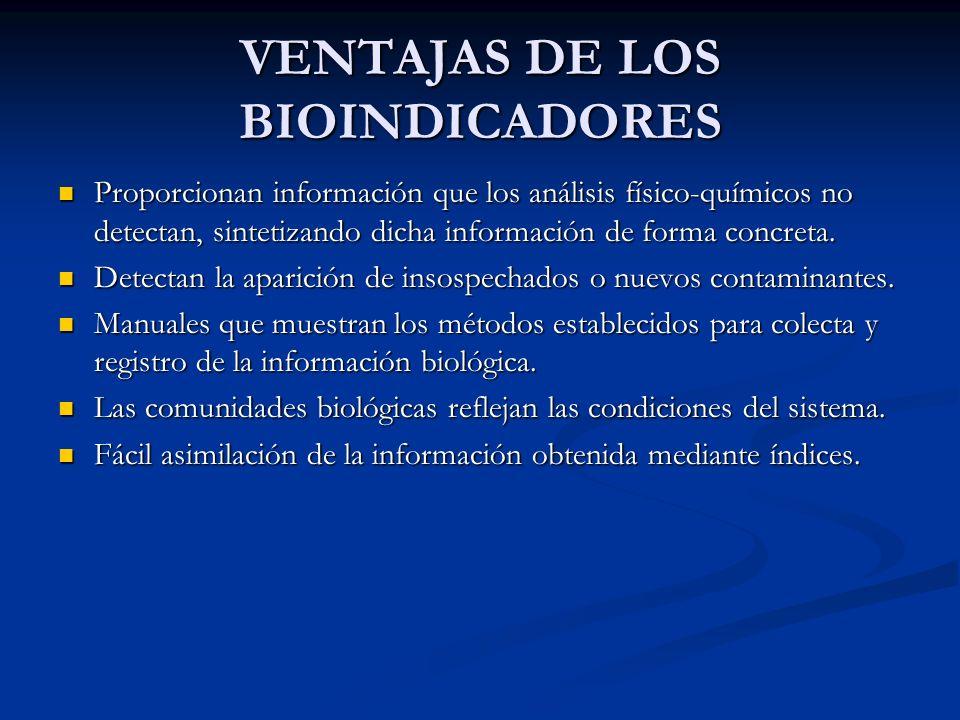 VENTAJAS DE LOS BIOINDICADORES Proporcionan información que los análisis físico-químicos no detectan, sintetizando dicha información de forma concreta