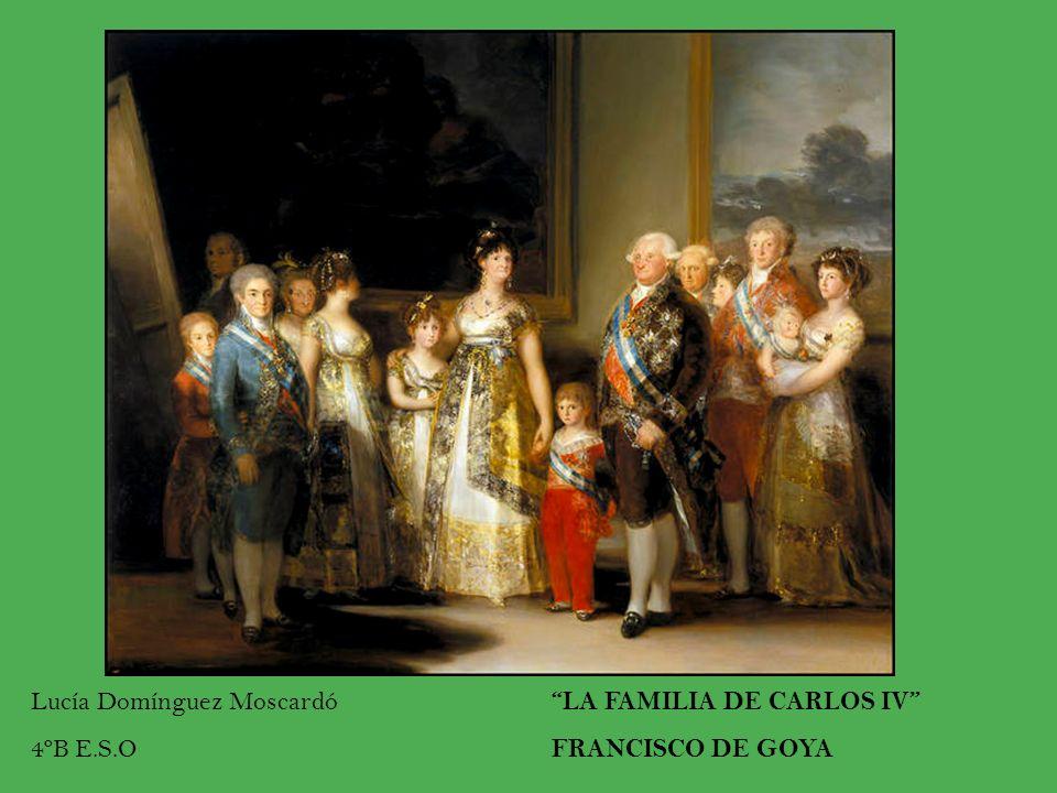 LA FAMILIA DE CARLOS IV FRANCISCO DE GOYA Lucía Domínguez Moscardó 4ºB E.S.O