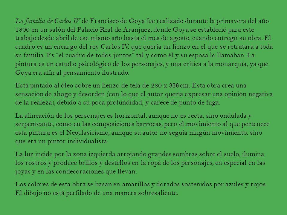 La familia de Carlos IV de Francisco de Goya fue realizado durante la primavera del año 1800 en un salón del Palacio Real de Aranjuez, donde Goya se e