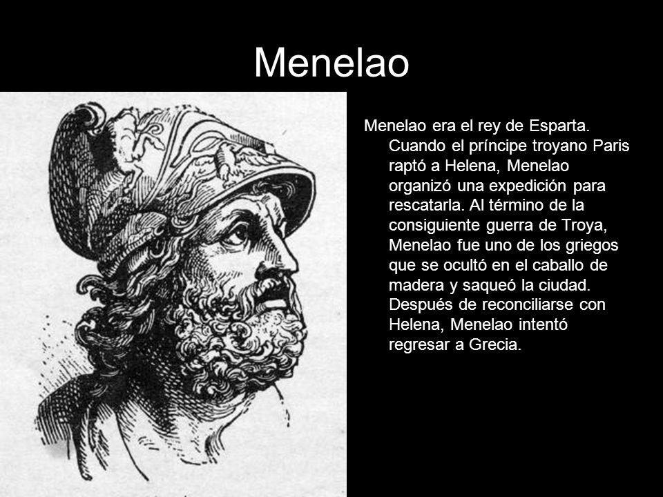 Menelao Menelao era el rey de Esparta. Cuando el príncipe troyano Paris raptó a Helena, Menelao organizó una expedición para rescatarla. Al término de