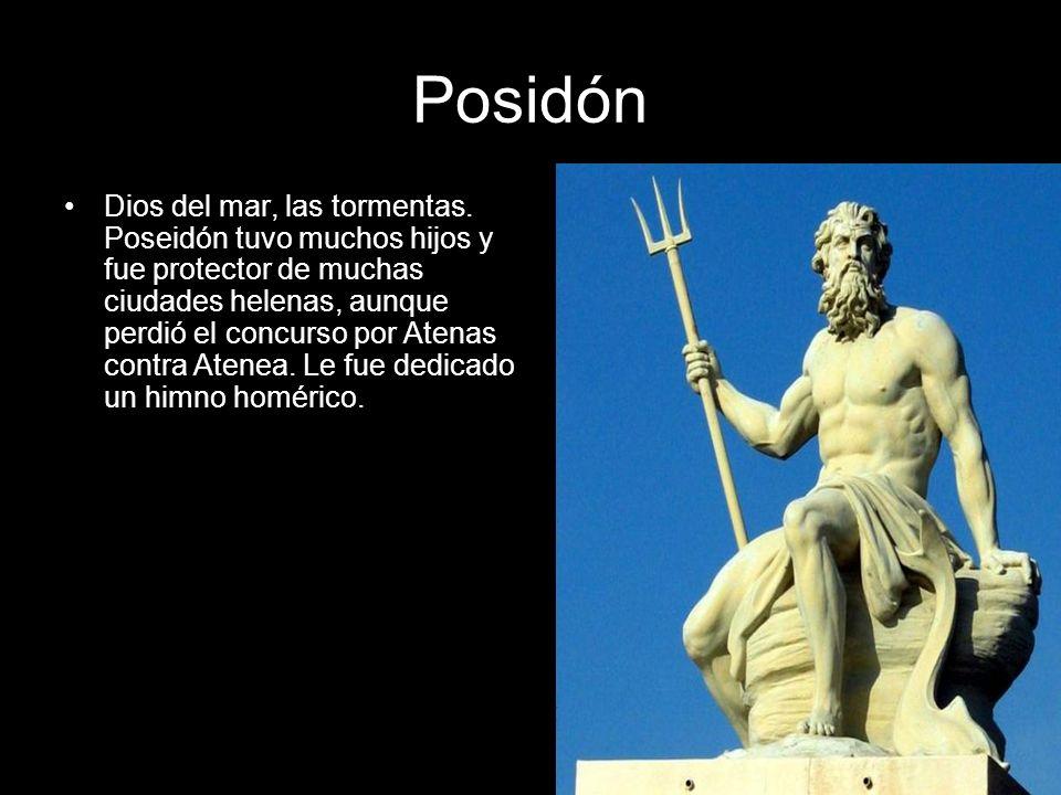 Posidón Dios del mar, las tormentas. Poseidón tuvo muchos hijos y fue protector de muchas ciudades helenas, aunque perdió el concurso por Atenas contr