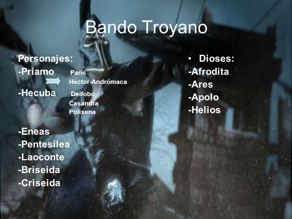 Bando Troyano Personajes: -Príamo París Héctor-Andrómaca -Hecuba Deífobo Casandra Polixena -Eneas -Pentesilea -Laoconte -Briseida -Criseida Dioses: -A