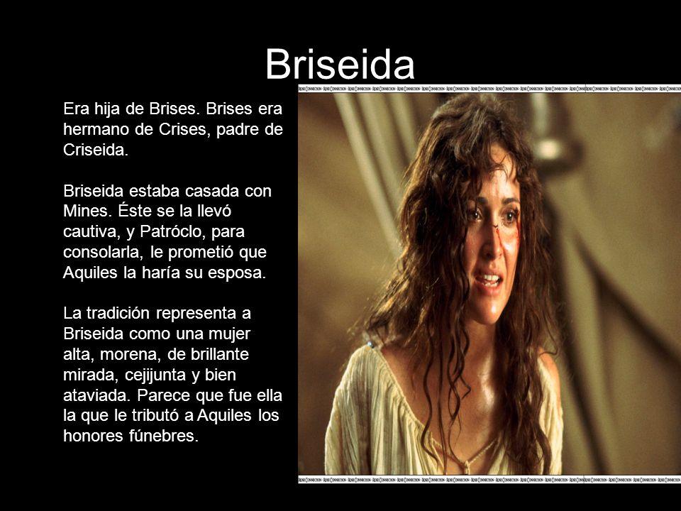 Briseida Era hija de Brises. Brises era hermano de Crises, padre de Criseida. Briseida estaba casada con Mines. Éste se la llevó cautiva, y Patróclo,