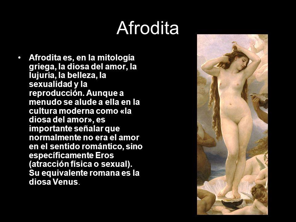 Afrodita Afrodita es, en la mitología griega, la diosa del amor, la lujuria, la belleza, la sexualidad y la reproducción. Aunque a menudo se alude a e