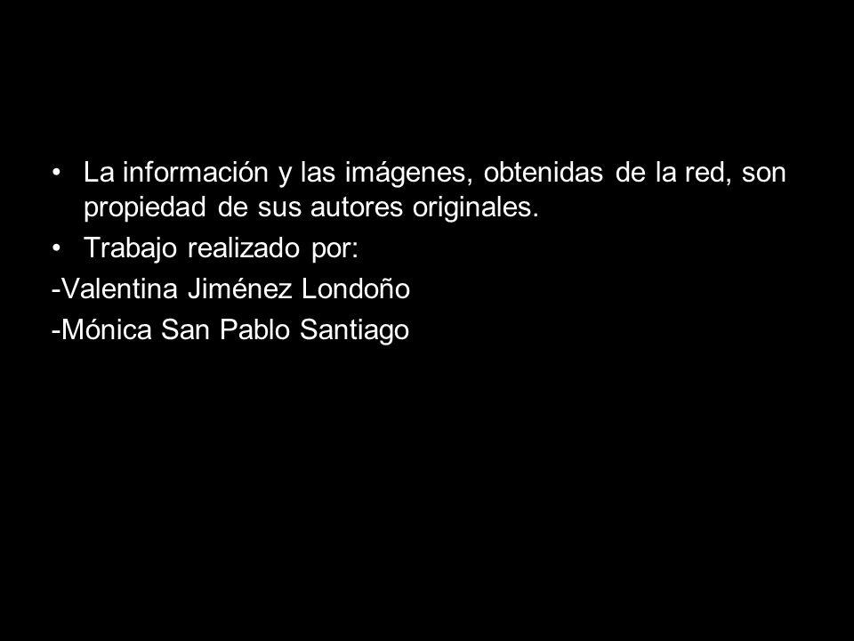 La información y las imágenes, obtenidas de la red, son propiedad de sus autores originales. Trabajo realizado por: -Valentina Jiménez Londoño -Mónica