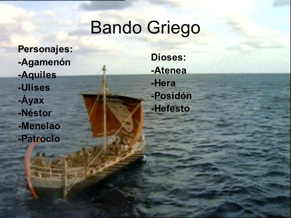 Bando Griego Personajes: -Agamenón -Aquiles -Ulises -Áyax -Néstor -Menelao -Patroclo Dioses: -Atenea -Hera -Posidón -Hefesto