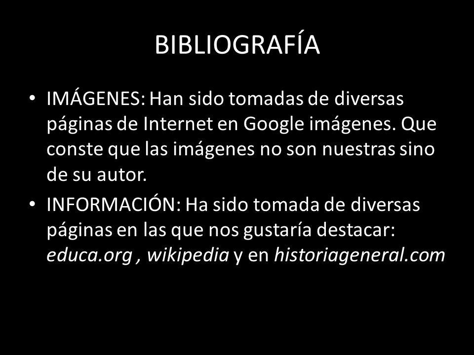 BIBLIOGRAFÍA IMÁGENES: Han sido tomadas de diversas páginas de Internet en Google imágenes. Que conste que las imágenes no son nuestras sino de su aut