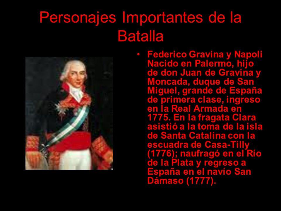Personajes Importantes de la Batalla Federico Gravina y Napoli Nacido en Palermo, hijo de don Juan de Gravina y Moncada, duque de San Miguel, grande d