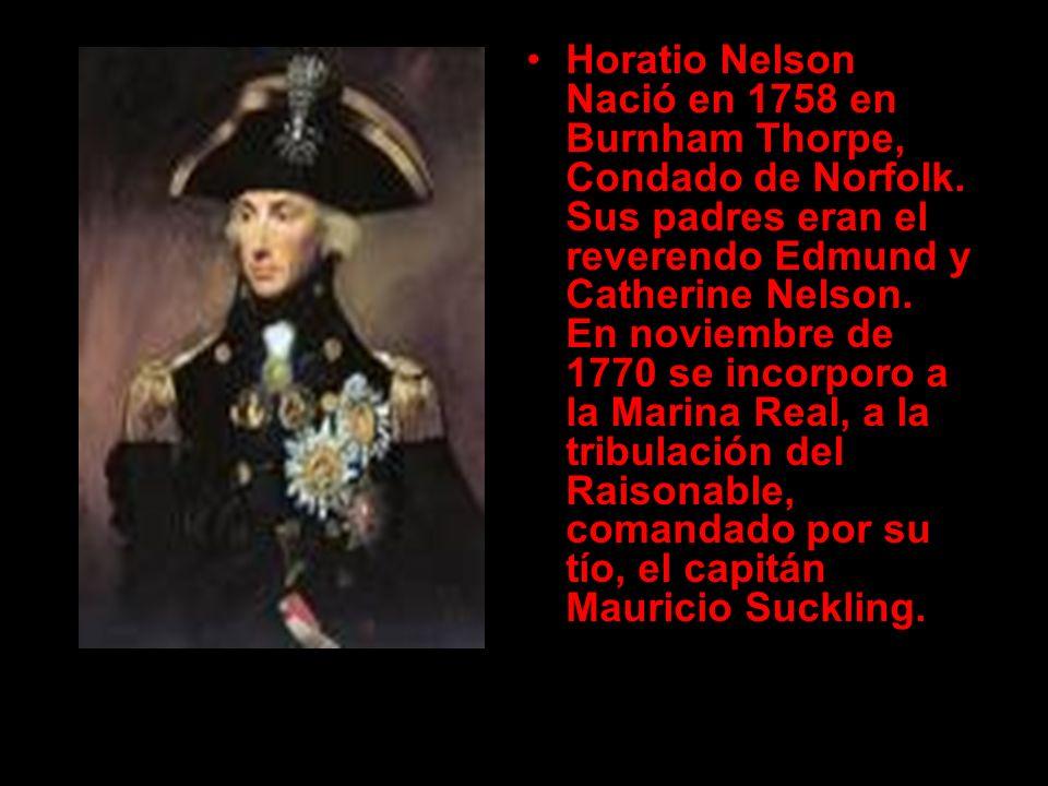 Horatio Nelson Nació en 1758 en Burnham Thorpe, Condado de Norfolk. Sus padres eran el reverendo Edmund y Catherine Nelson. En noviembre de 1770 se in