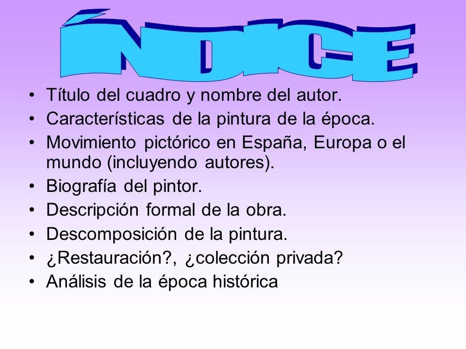 Título del cuadro y nombre del autor. Características de la pintura de la época. Movimiento pictórico en España, Europa o el mundo (incluyendo autores