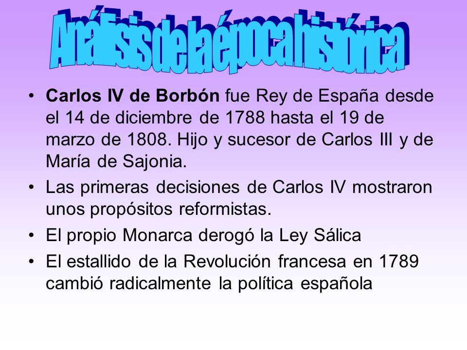 Carlos IV de Borbón fue Rey de España desde el 14 de diciembre de 1788 hasta el 19 de marzo de 1808. Hijo y sucesor de Carlos III y de María de Sajoni