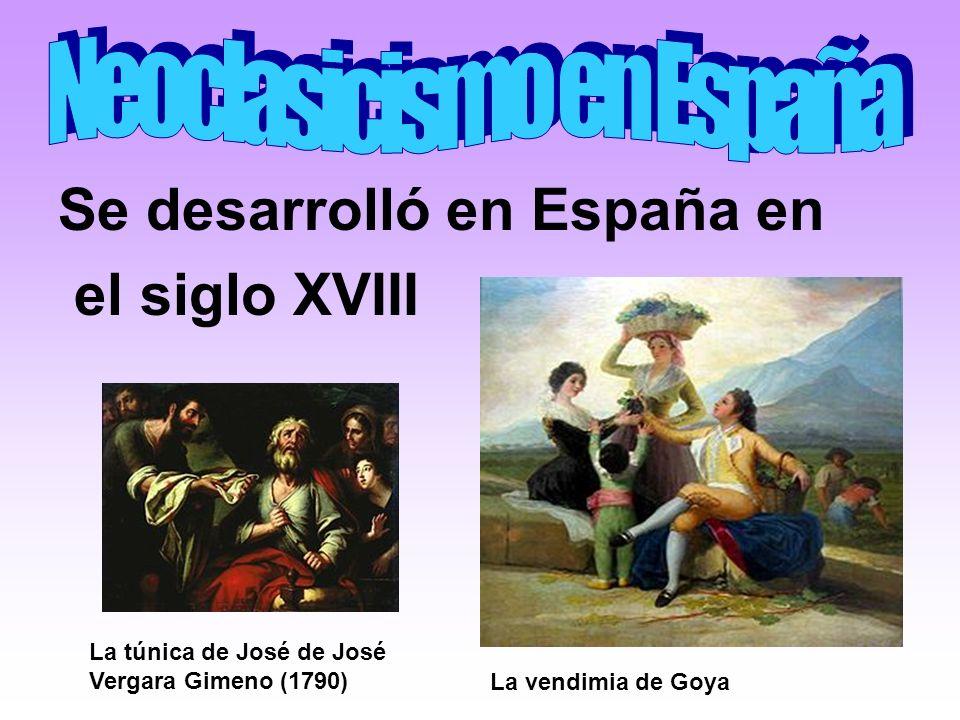 Se desarrolló en España en el siglo XVIII La túnica de José de José Vergara Gimeno (1790) La vendimia de Goya