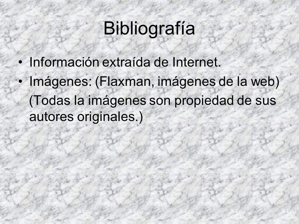 Bibliografía Información extraída de Internet. Imágenes: (Flaxman, imágenes de la web) (Todas la imágenes son propiedad de sus autores originales.)