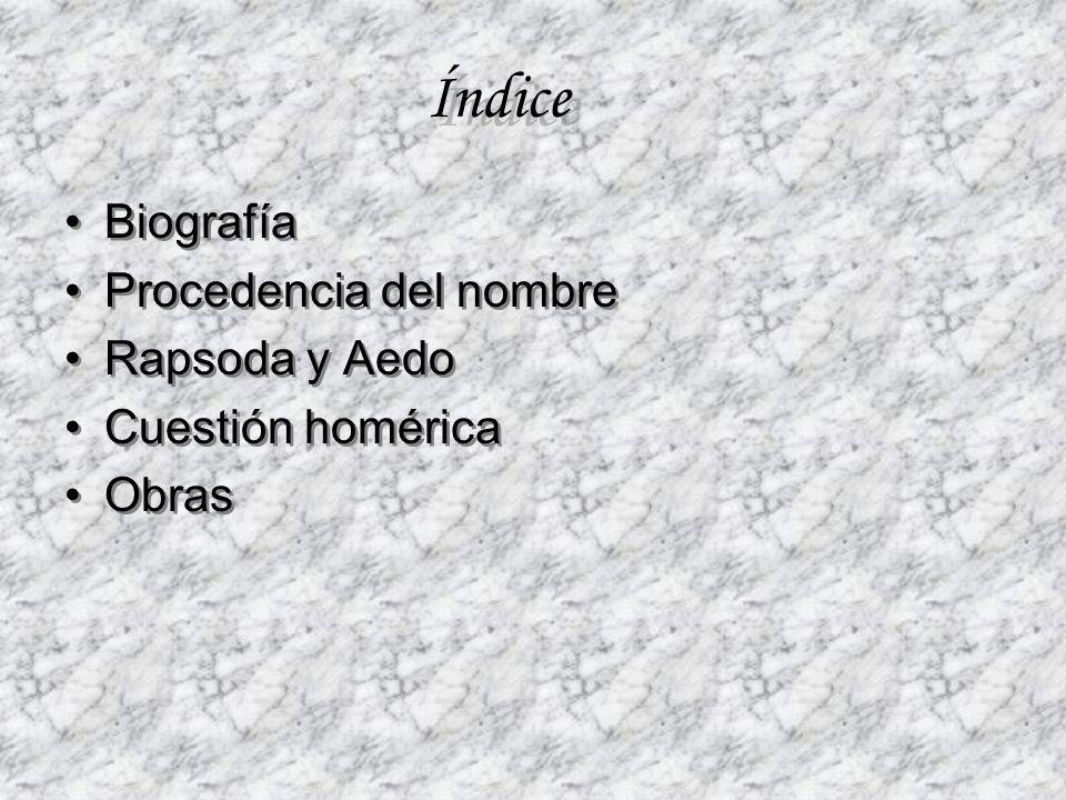 Índice Biografía Procedencia del nombre Rapsoda y Aedo Cuestión homérica Obras Biografía Procedencia del nombre Rapsoda y Aedo Cuestión homérica Obras