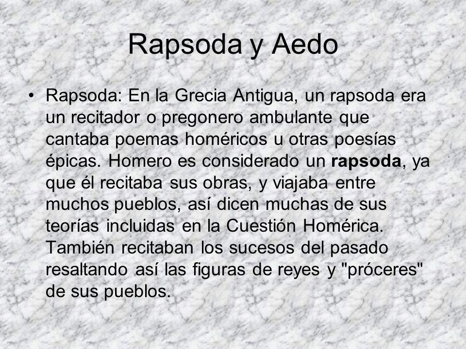 Rapsoda y Aedo Rapsoda: En la Grecia Antigua, un rapsoda era un recitador o pregonero ambulante que cantaba poemas homéricos u otras poesías épicas. H